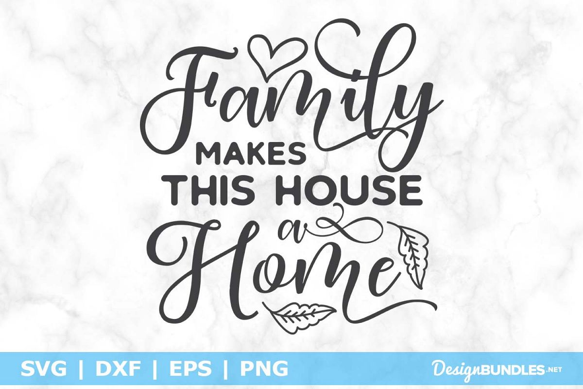 Family Makes This House A Home SVG File example image 1