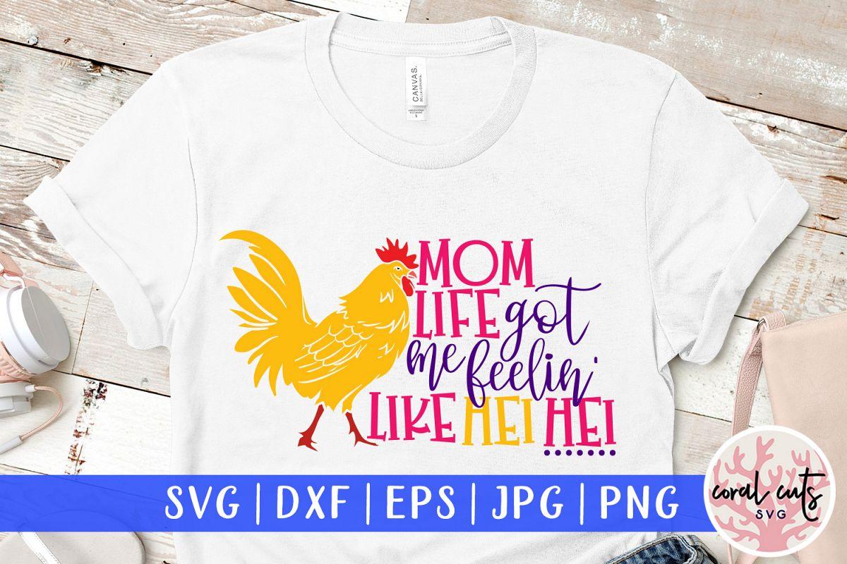 Mom life got me feelin like hei hei - Mother SVG EPS DXF PNG example image 1