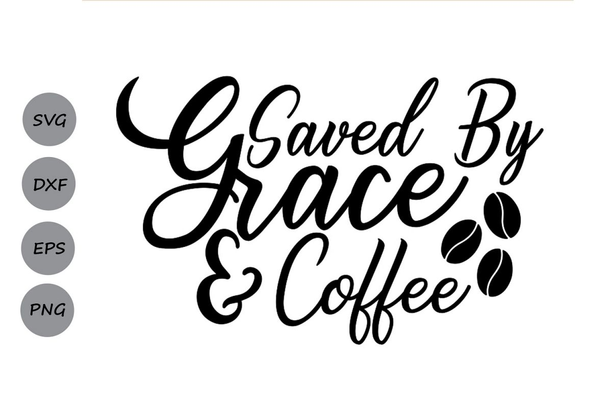 Download Saved By Grace and Coffee Svg, Christian Svg, Coffee Svg ...