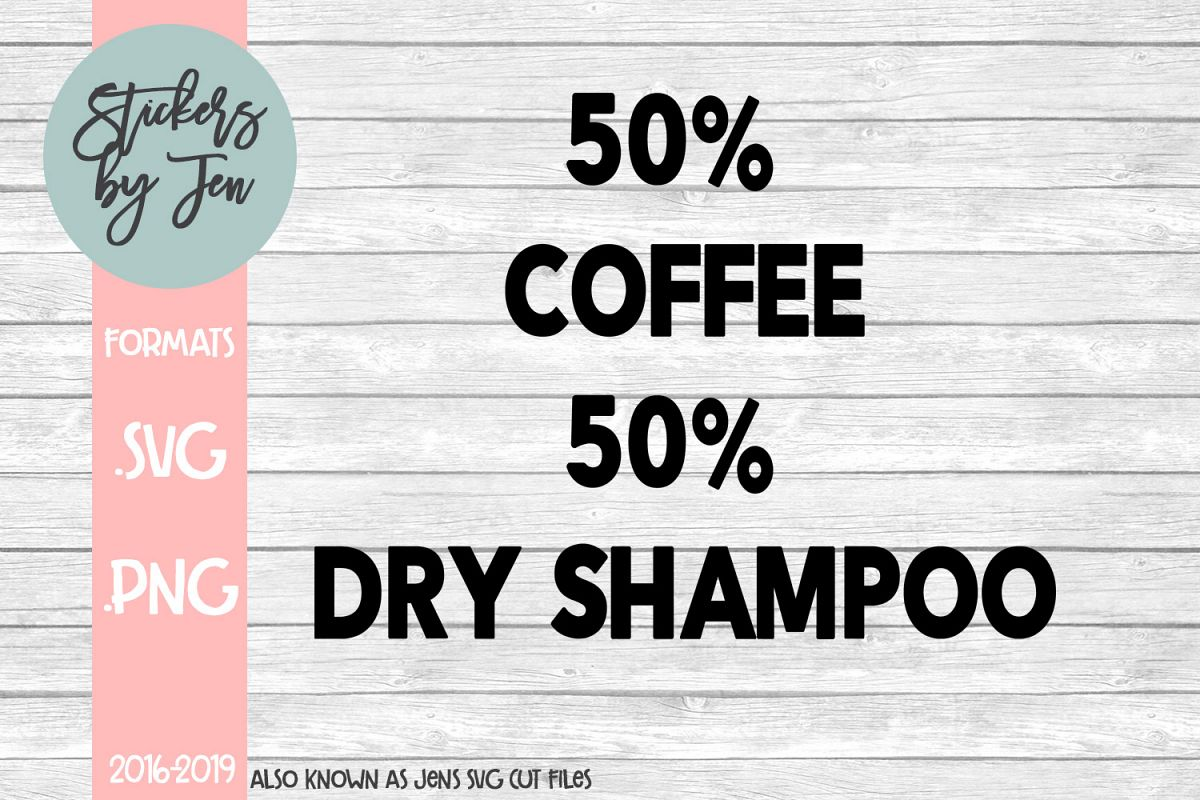 50 Percent Coffee 50 Percent Dry Shampoo SVG Cut File example image 1