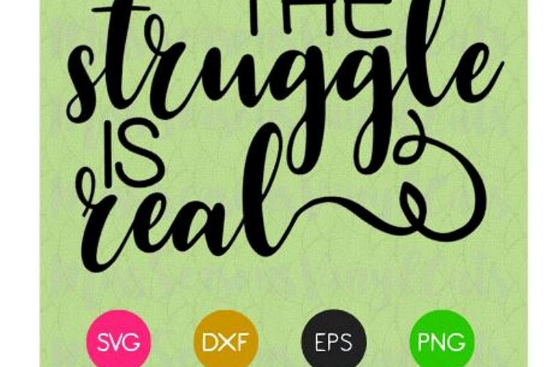 The Struggle is real Quote SVG  example image 1