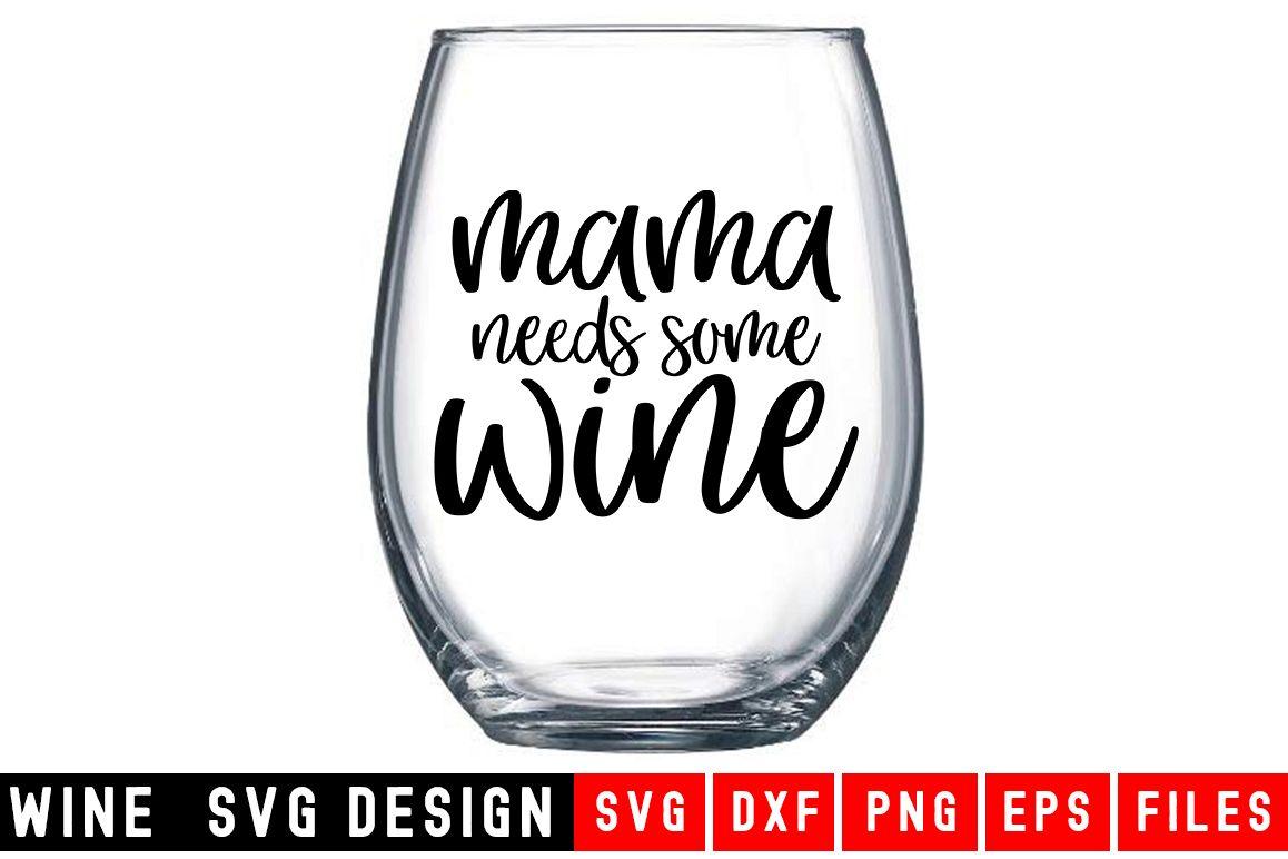 Mama Needs wine SVG Wine Glass SVG Wine SVG example image 1