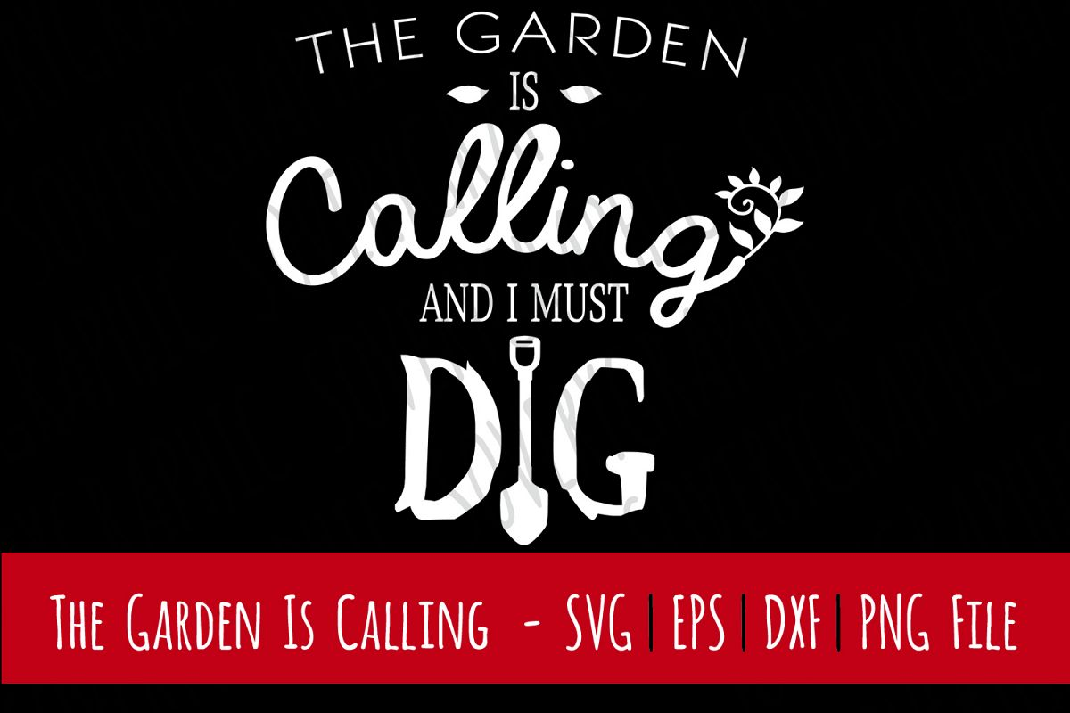 The Garden Is Calling and I Must Dig | Cut File SVG | PNG example image 1