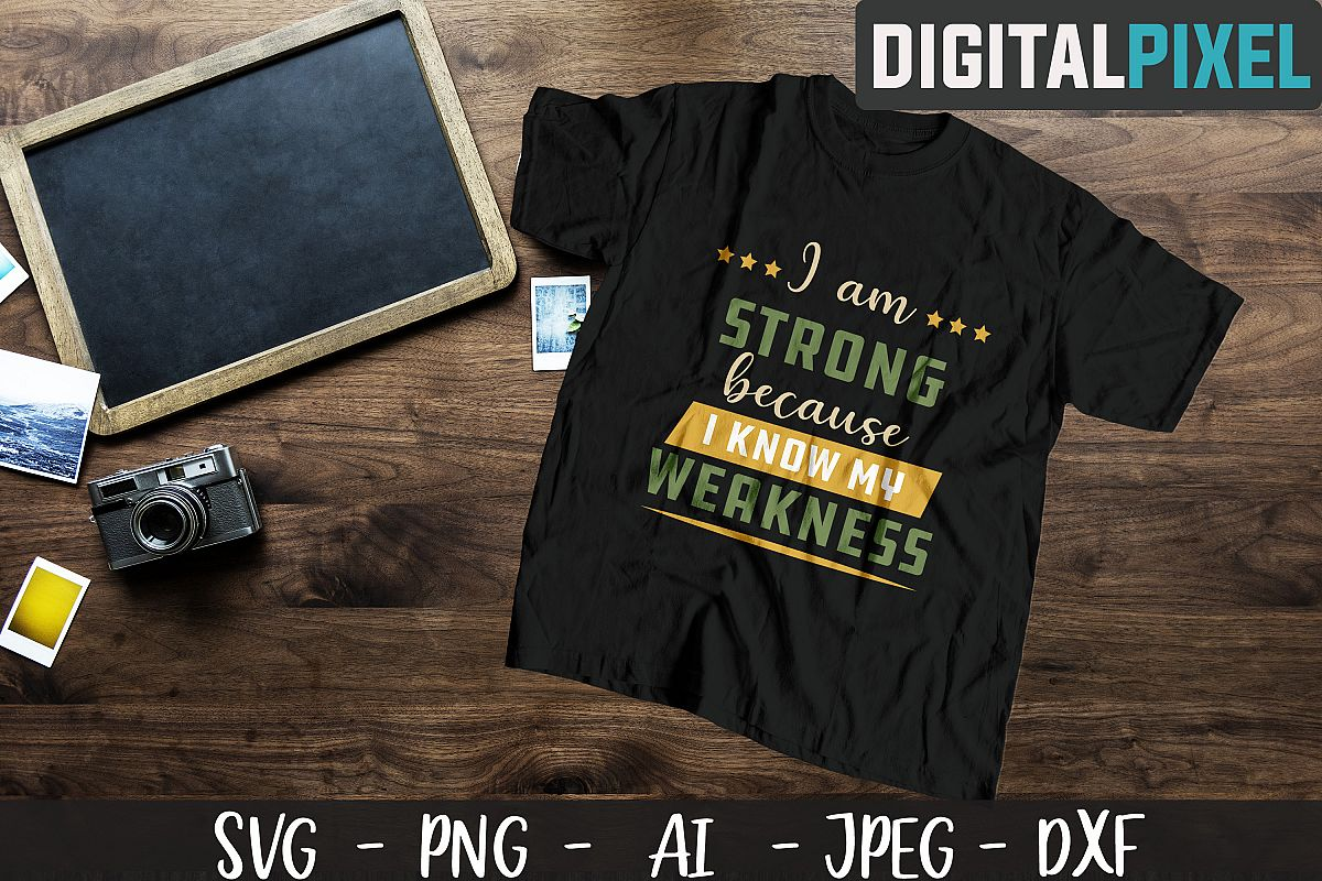 I Am Strong Because I Know My Weakness SVG PNG DXF Circut example image 1
