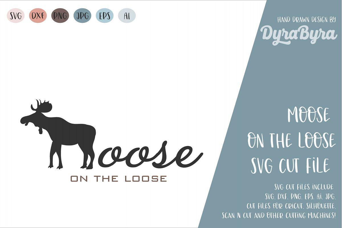 Moose on the Loose / Moose SVG / Deer SVG / Moose Squad SVG example image 1