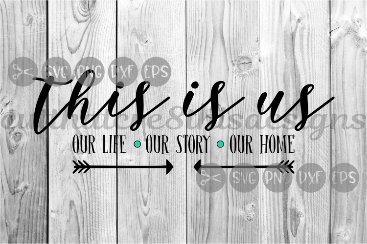 This Is Us Home Life Story Arrows Quotes Cut File Svg