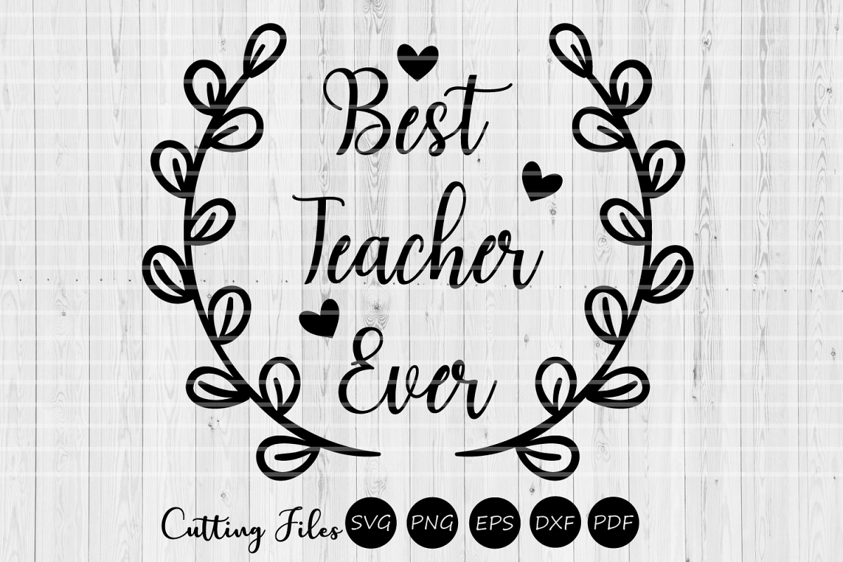 Best teacher ever | SVG cutting files | Teacher appreciation example image 1