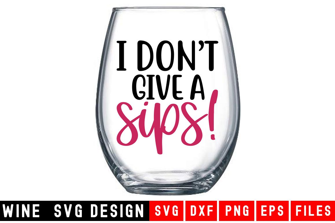 I Don't Give A Sip SVG|Wine Glass SVG|Wine SVG example image 1