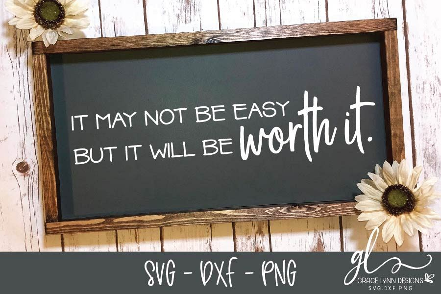 It May Not Be Easy But It Will Be Worth It - SVG, DXF & PNG example image 1