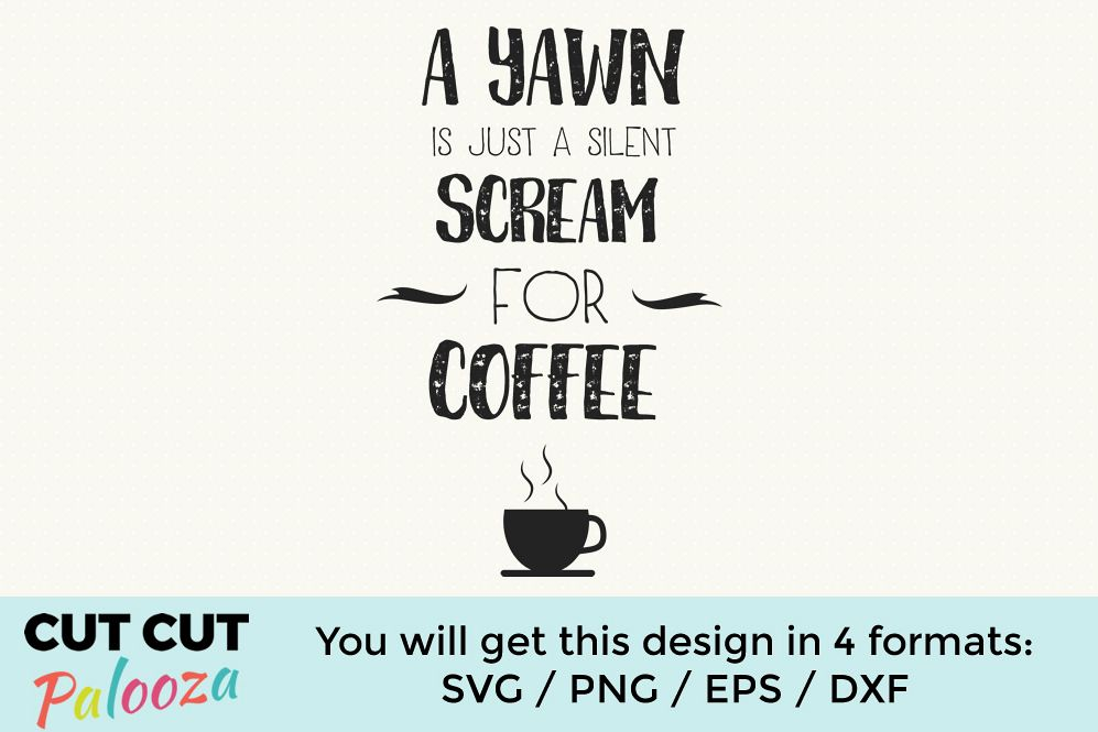 A yawn is just a silent scream for coffee example image 1