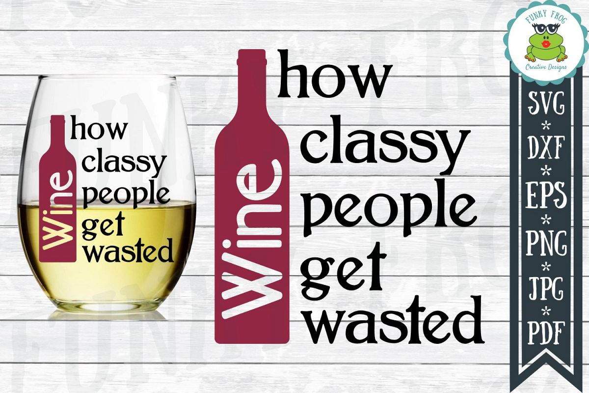 Wine How Classy People Get Wasted SVG Cut File for Cra example image 1