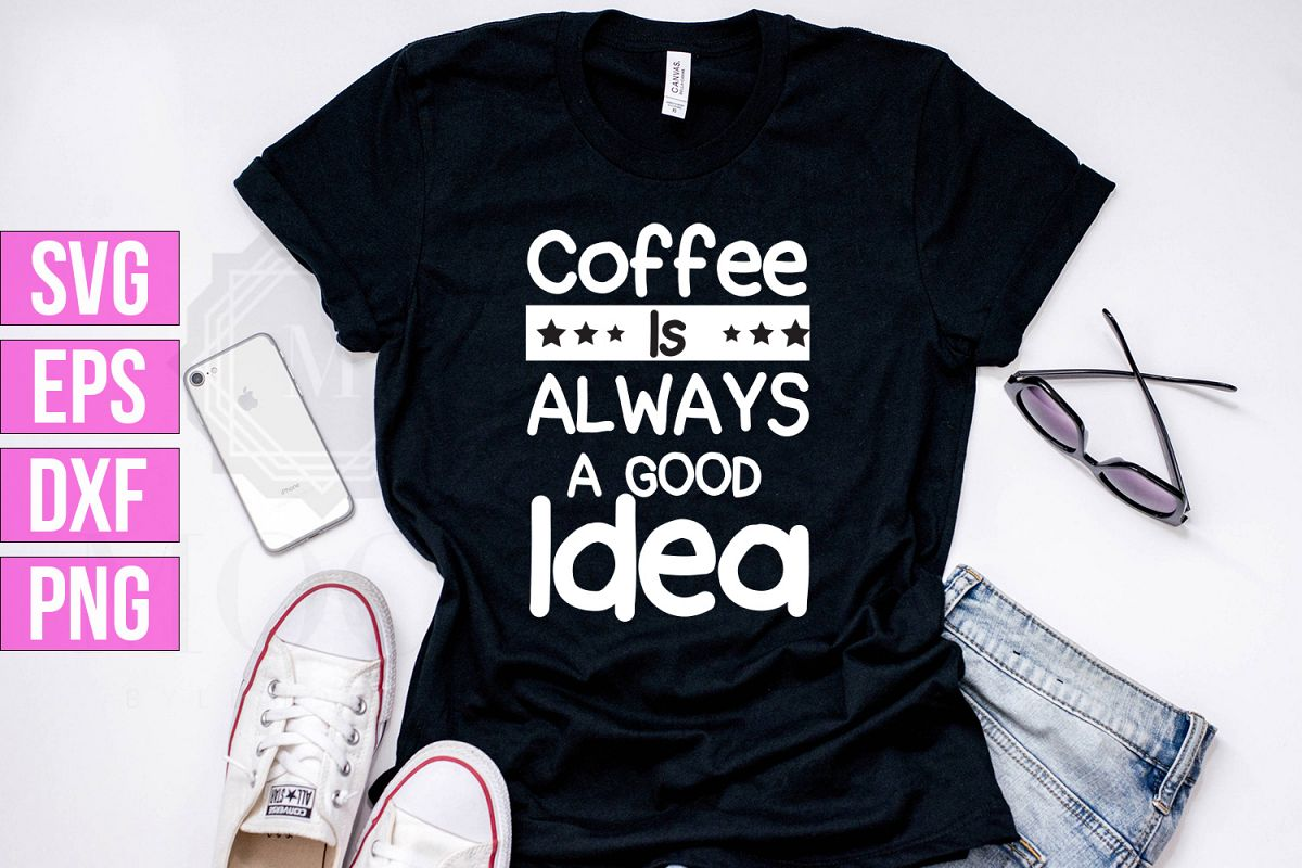 Coffee Is Always a Good Idea example image 1