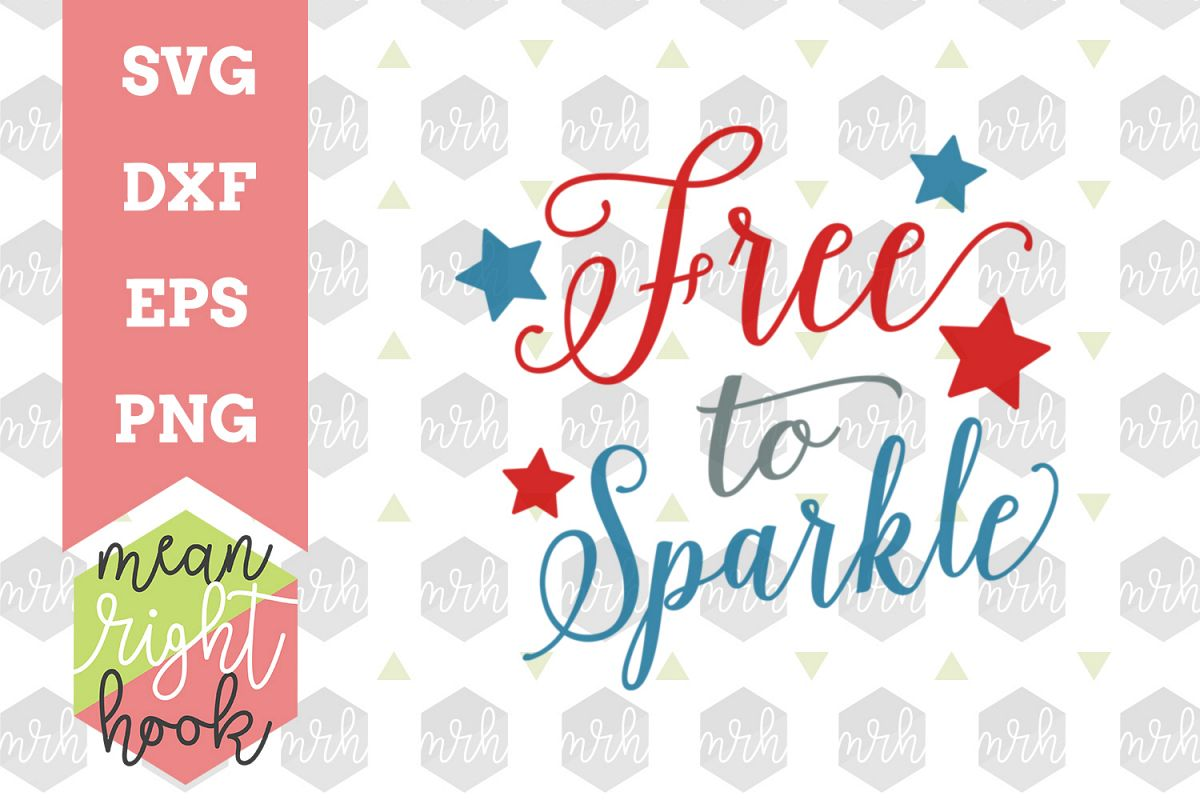 Free To Sparkle  Fourth of July Design - SVG, EPS, DXF, PNG vector files for cutting machines like the Cricut Explore & Silhouette example image 1