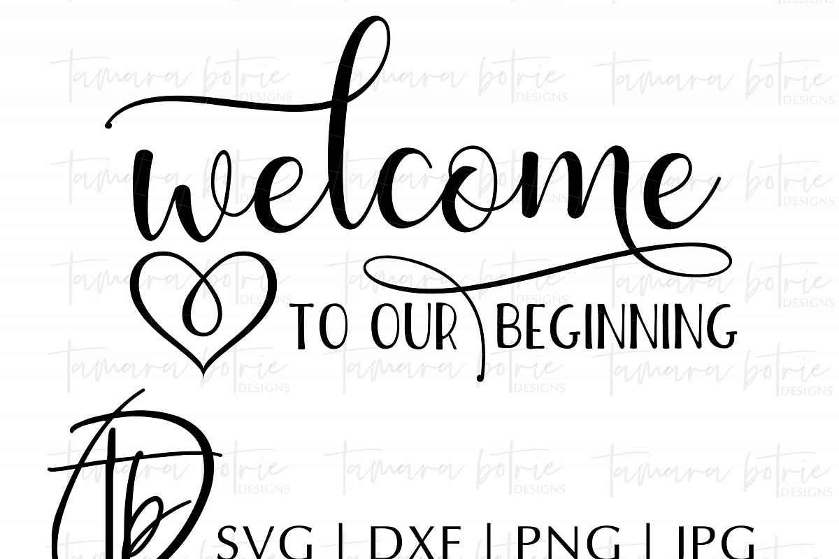 Wedding SVG, Welcome to our Beginning SVG