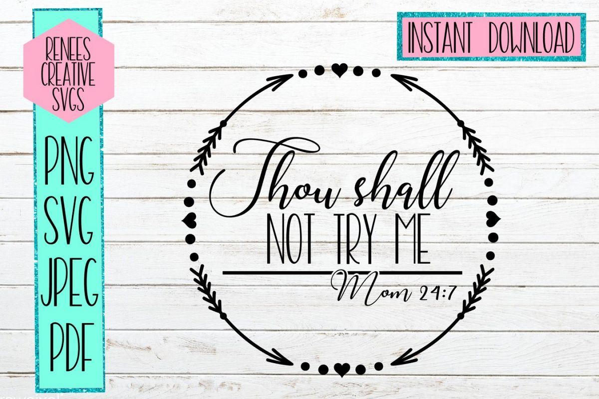 Thou shall not try me Mom 24 7  Humor SVG   SVG Cutting File example image 1