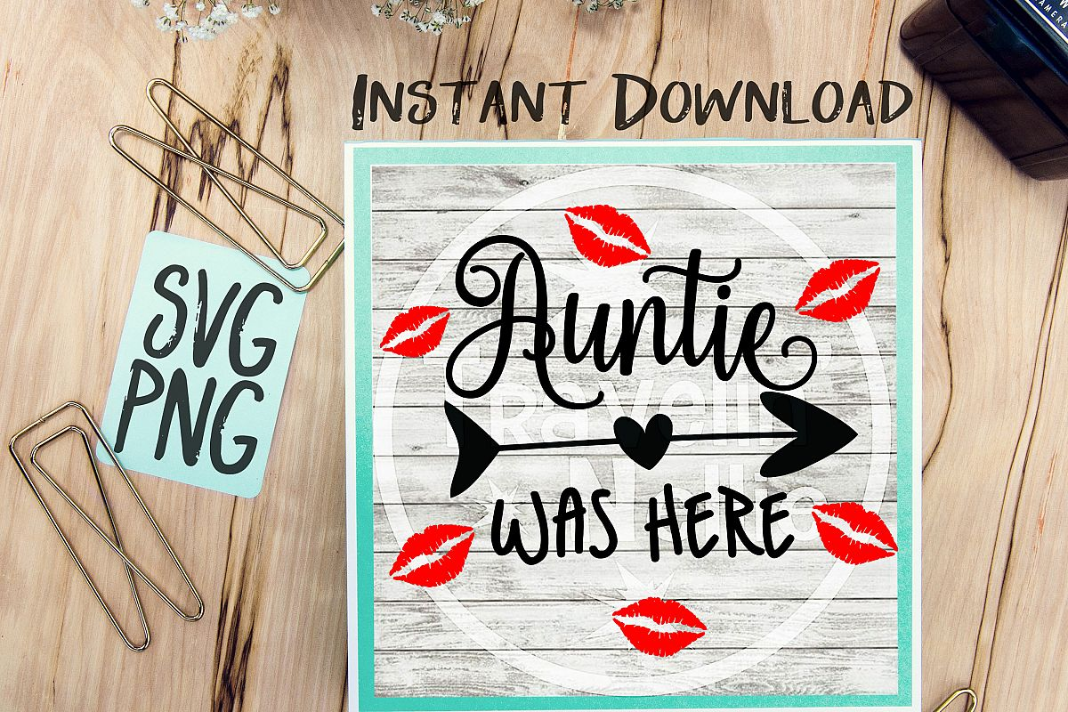 Auntie Was Here SVG PNG Image Design for Cut Machines Print DIY Design Brother Cricut Cameo Cutout Kisses Lips Kiss Aunt example image 1