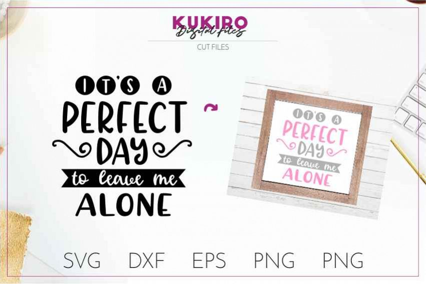 It's a perfect day to leave me alone SVG Funny Sarcastic example image 1