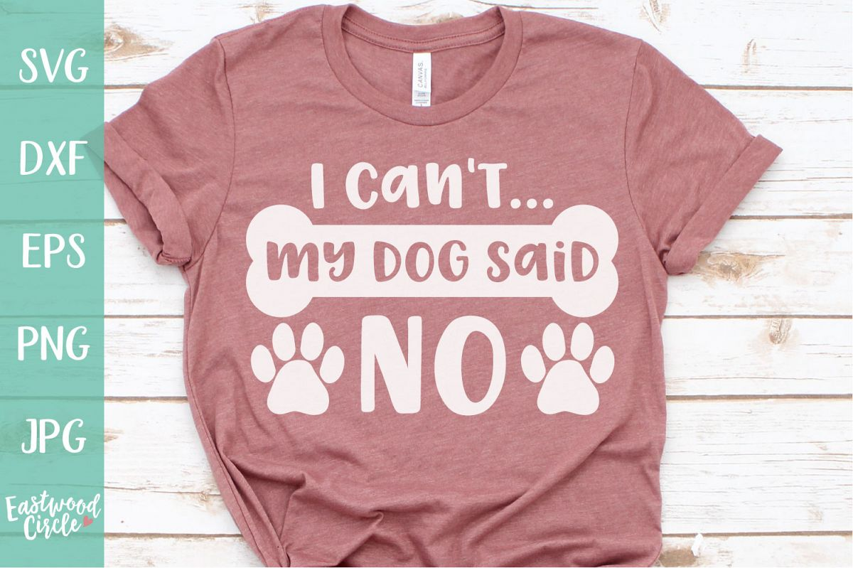 My Dog Said No - Dog SVG File for Crafters example image 1
