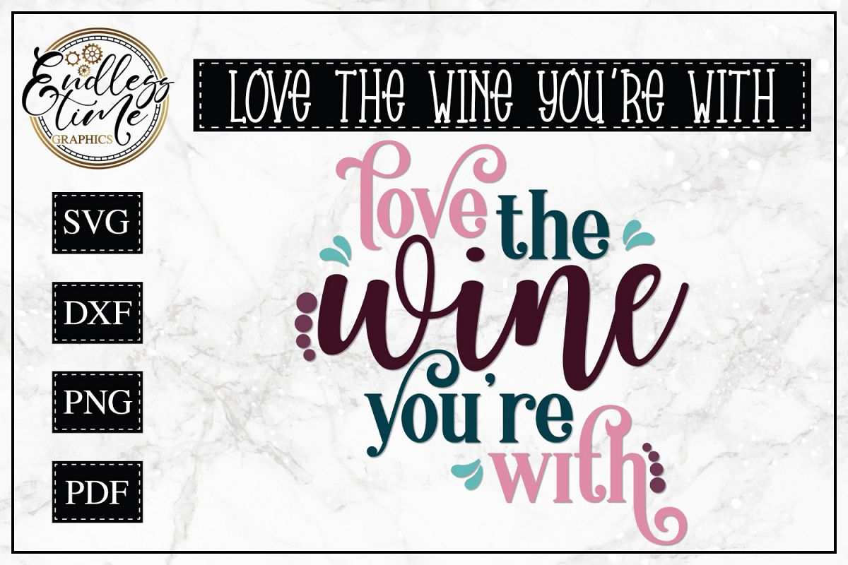 Love The Wine You're With - A Wine Quote SVG example image 1