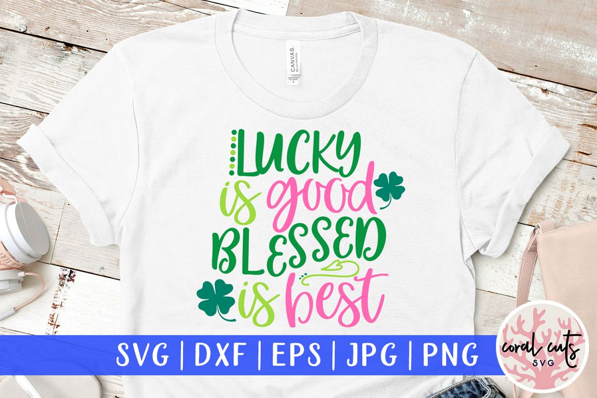 Lucky is good blessed is best - St. Patrick's Day SVG EPS example image 1