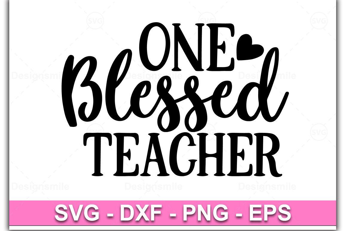 One Blessed Teacher svg|Teacher svg|Teacher shirt example image 1