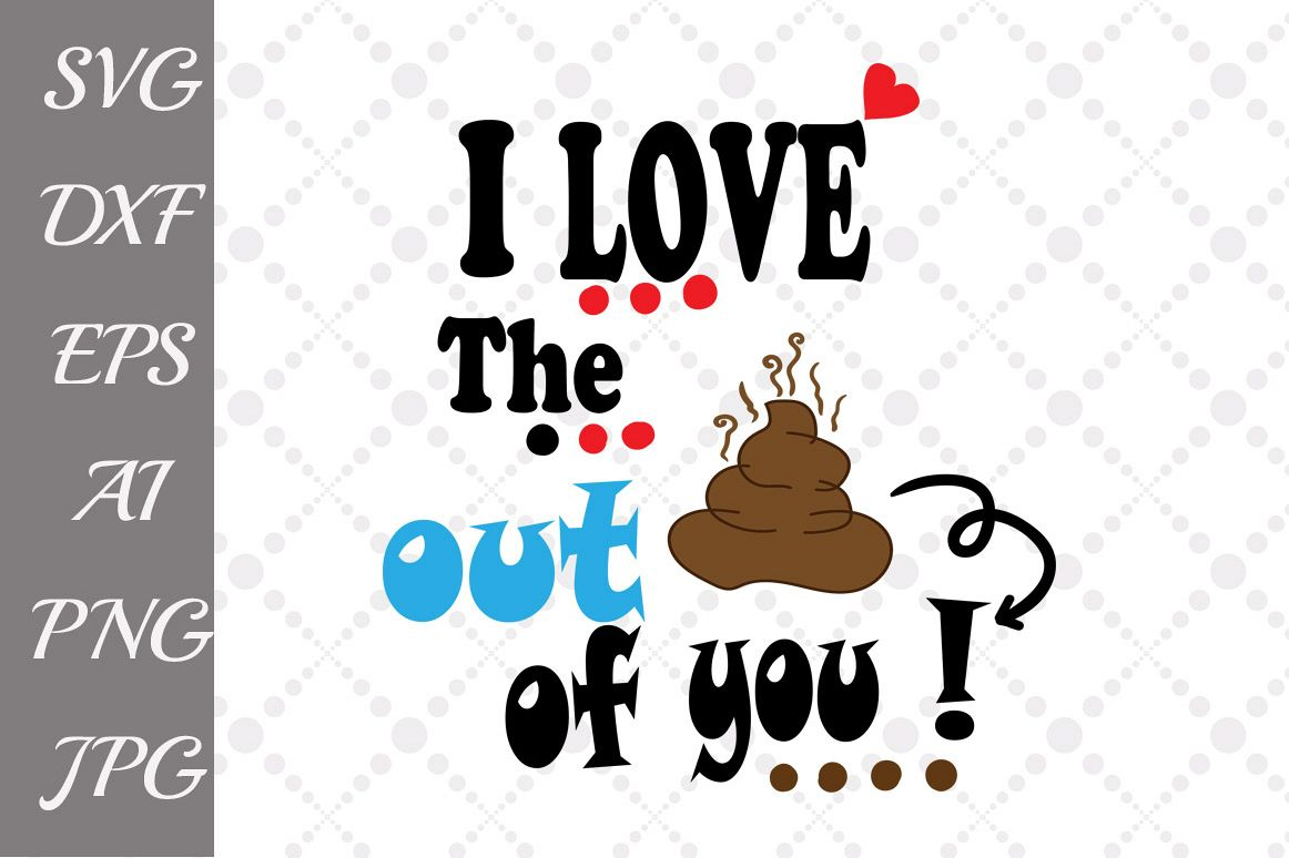 I love the crap out of you Svg example image 1