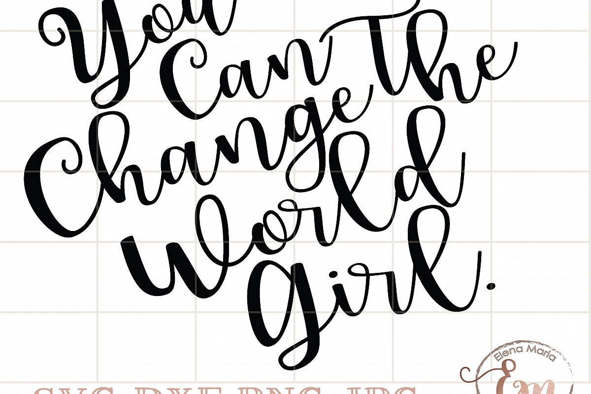 you can change the world girl svg jpeg instant download cricut or silhouette cut file vinyl. Black Bedroom Furniture Sets. Home Design Ideas