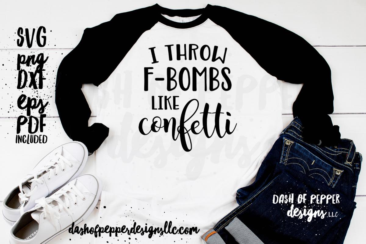 I Throw F Bombs Like Confetti - A Funny SVG