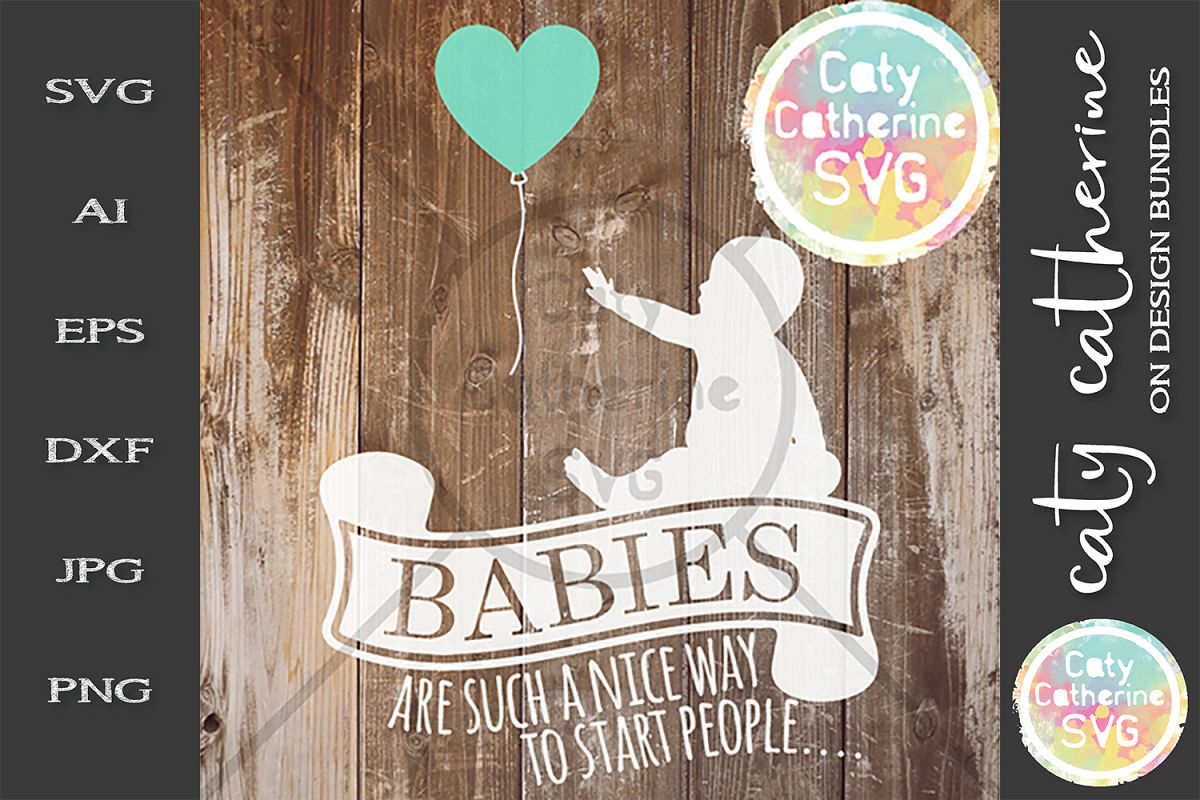 Babies Are Such A Nice Way To Start People SVG Cut File example image 1