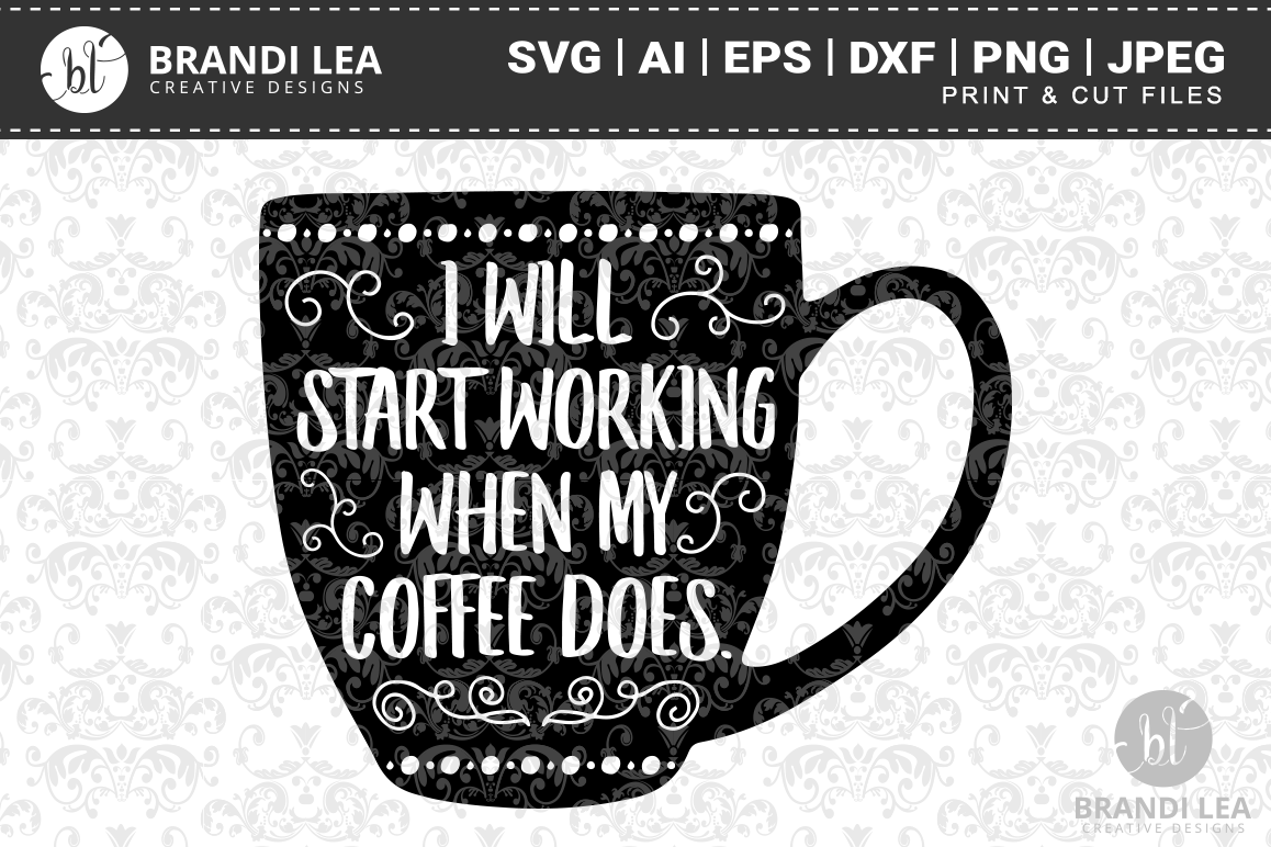 I Will Start Working When My Coffee Does SVG Cutting Files example image 1