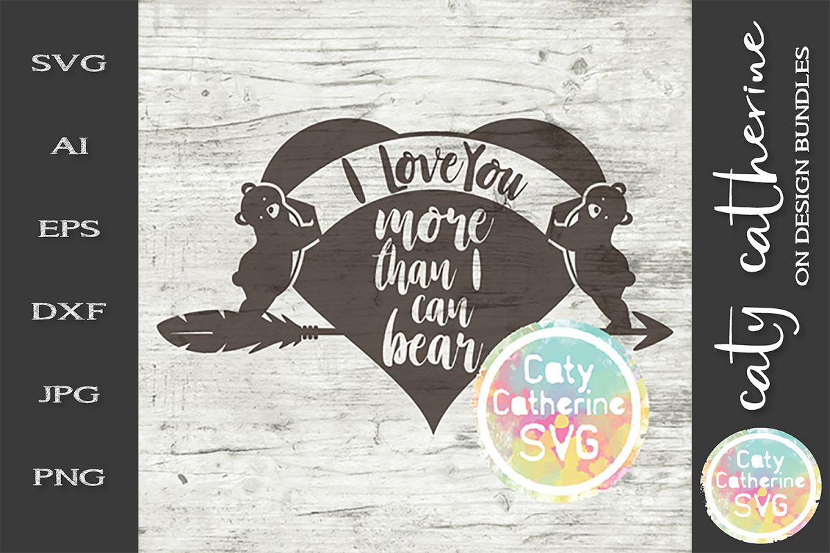 I Love You More Than I Can Bear SVG Cut File example image 1