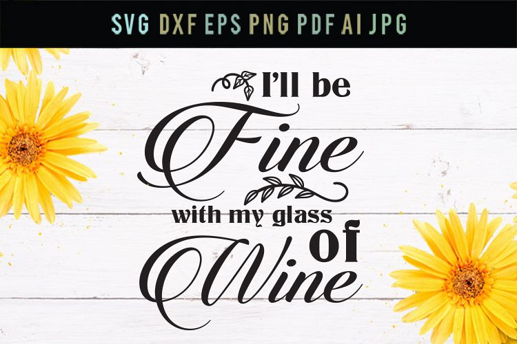 I'll be fine with my wine, funny svg, cut file, dxf, eps example image 1