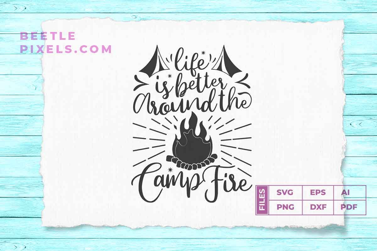 life is better around the camp fire example image 1