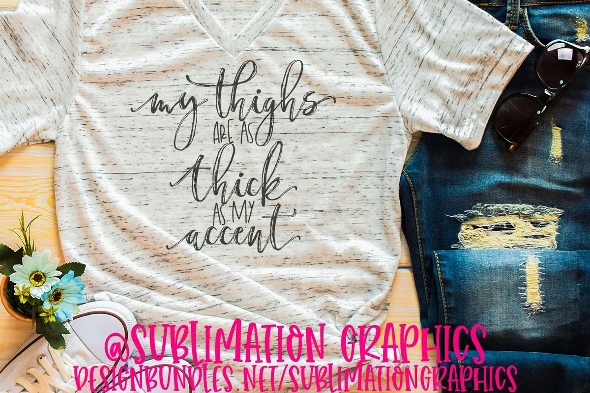 My Thighs Are As Thick As My Accent Sublimation PNG example image 1