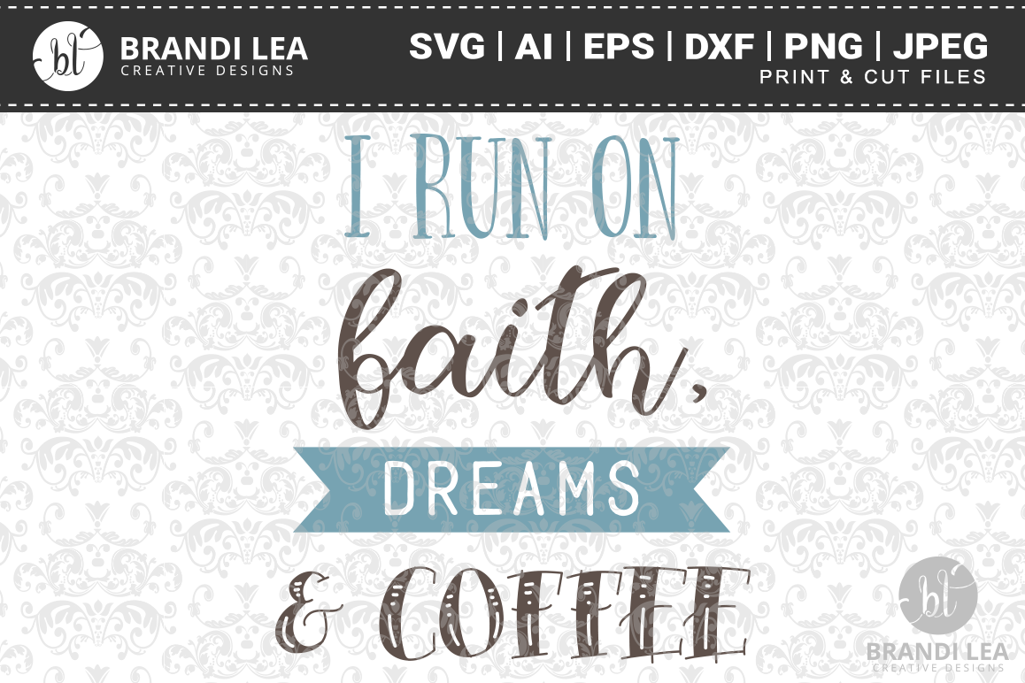 I Run on Faith, Dreams, and Coffee SVG Cutting Files example image 1
