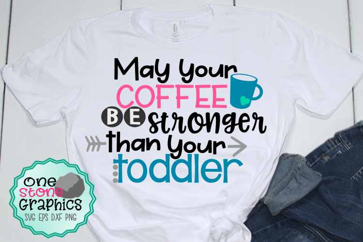 may your coffee be stronger than your toddler svg,coffee svg example image 1