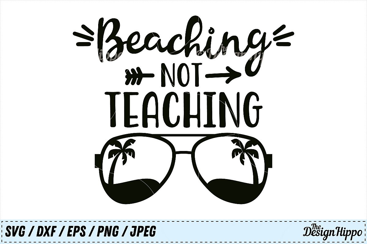Beaching Not Teaching svg, Teacher svg, Summer svg, PNG, DXF example image 1