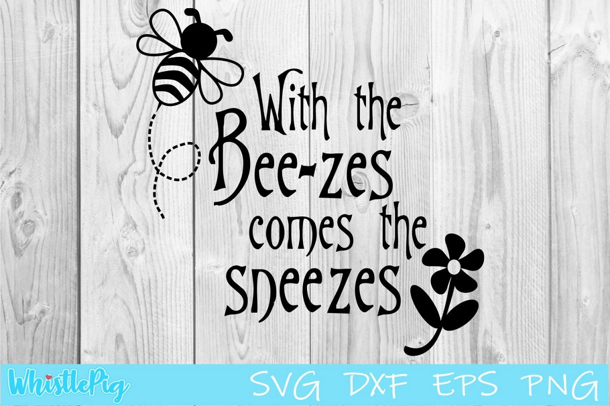With The Bee zes Comes The Sneezes SVG DXF EPS Bee SVG example image 1