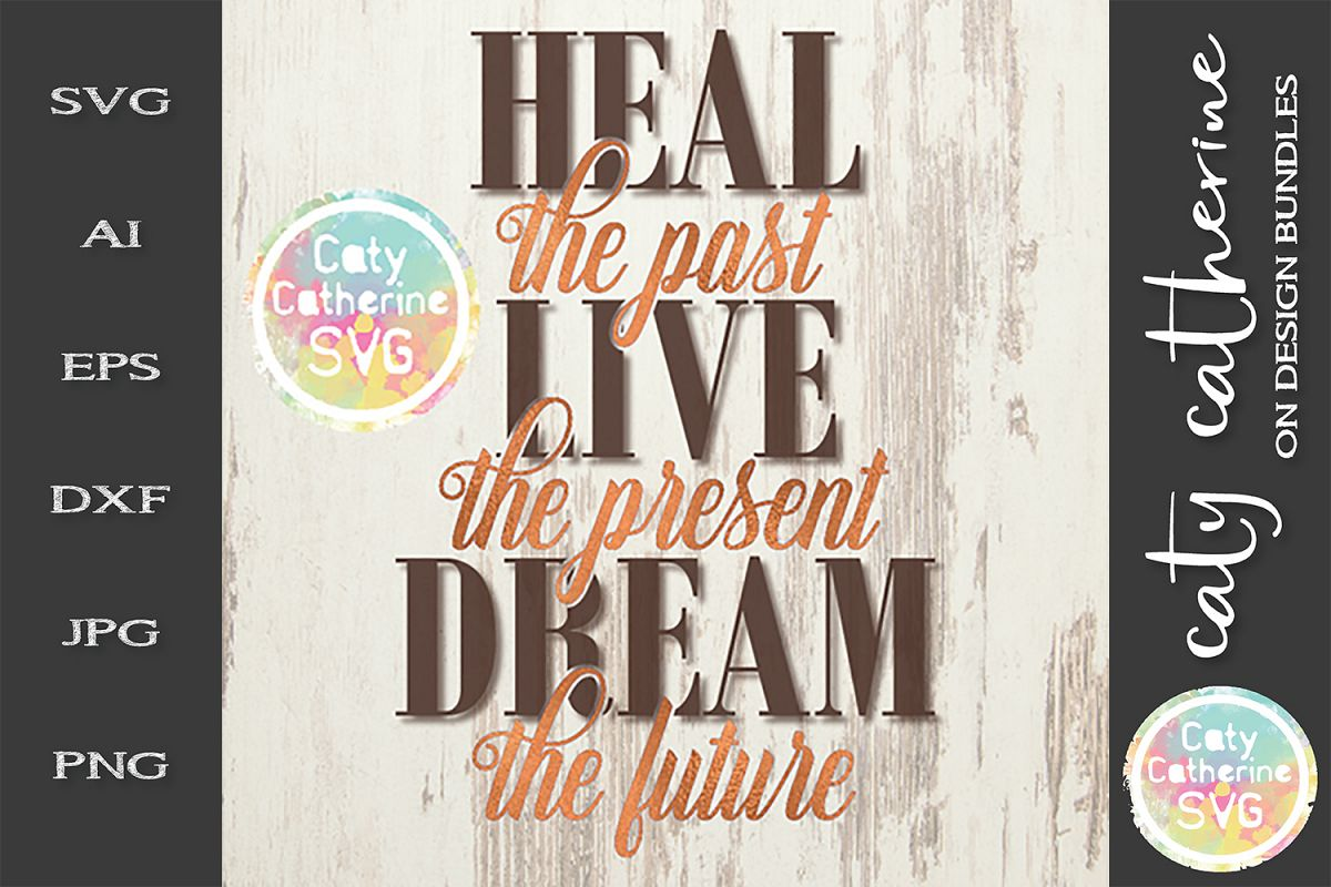 Heal The Past Live The Present Dream The Future SVG Cut File example image 1