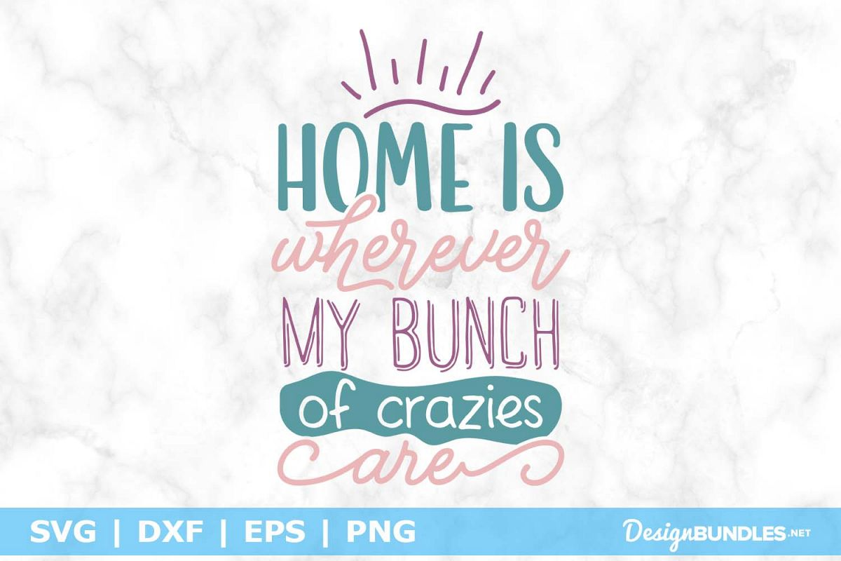 Home is Wherever My Bunch of Crazies Are SVG File example image 1
