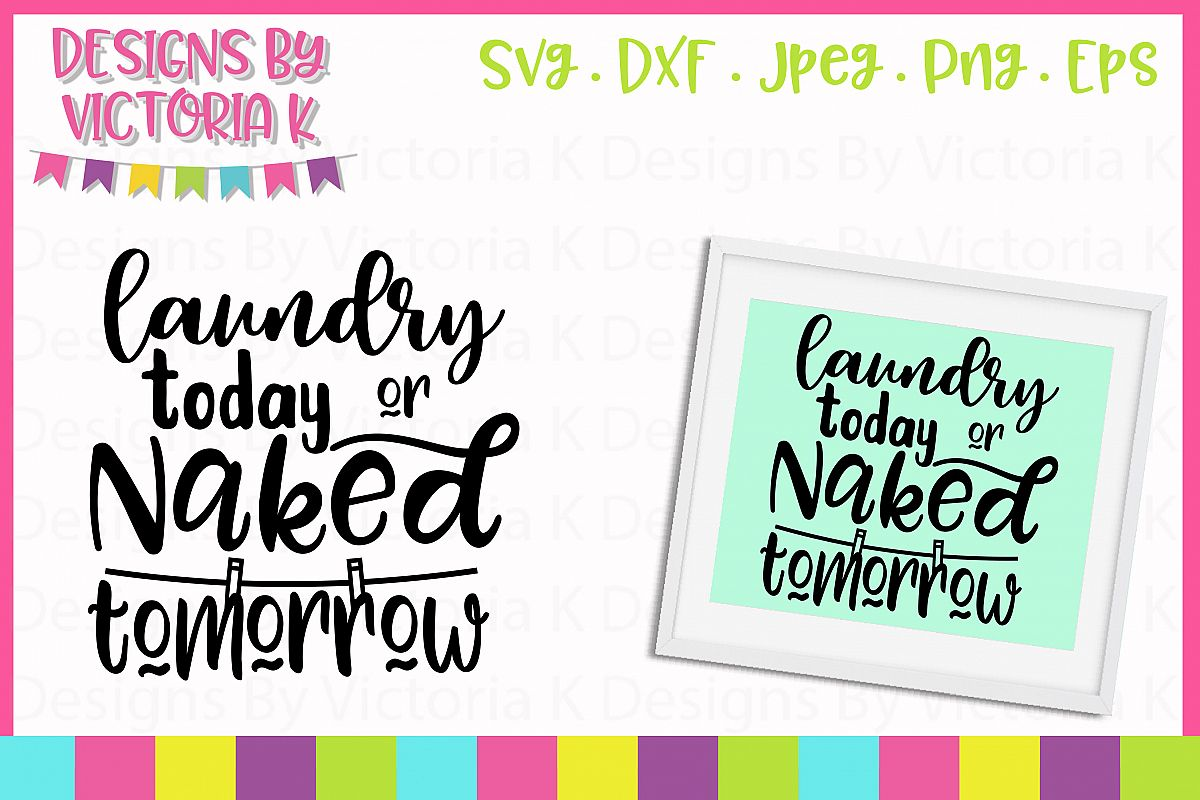 Laundry Today Or Naked Tomorrow - SVG Cut File