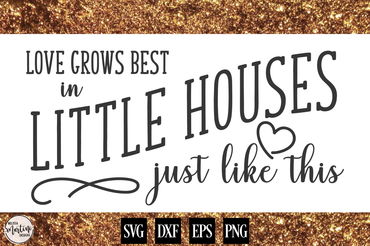 Love Grows Best in Little Houses example image 1