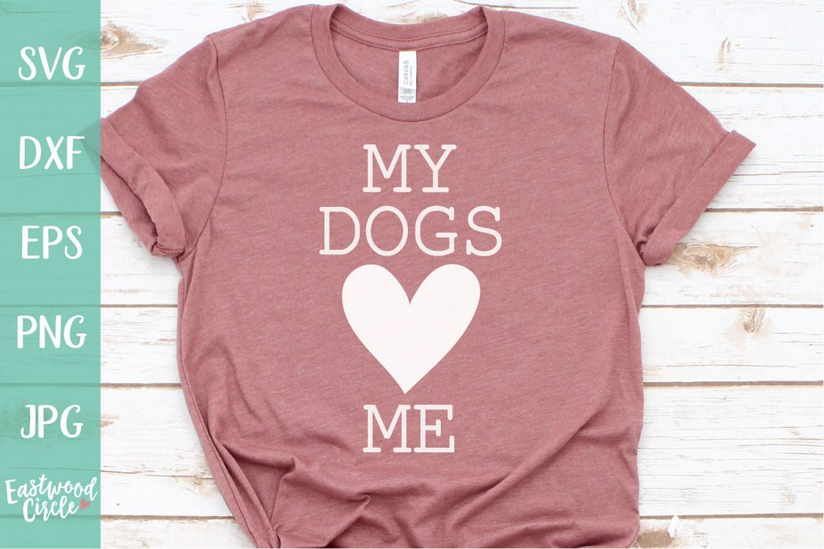 My Dogs Love Me - Dog SVG File for Crafters example image 1