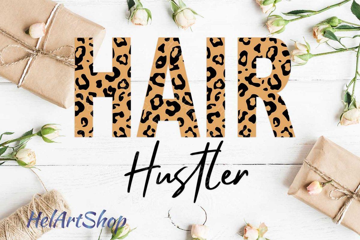 Download Hair Hustler Svg Hair Stylist Svg Leopard Svg 406240 Illustrations Design Bundles