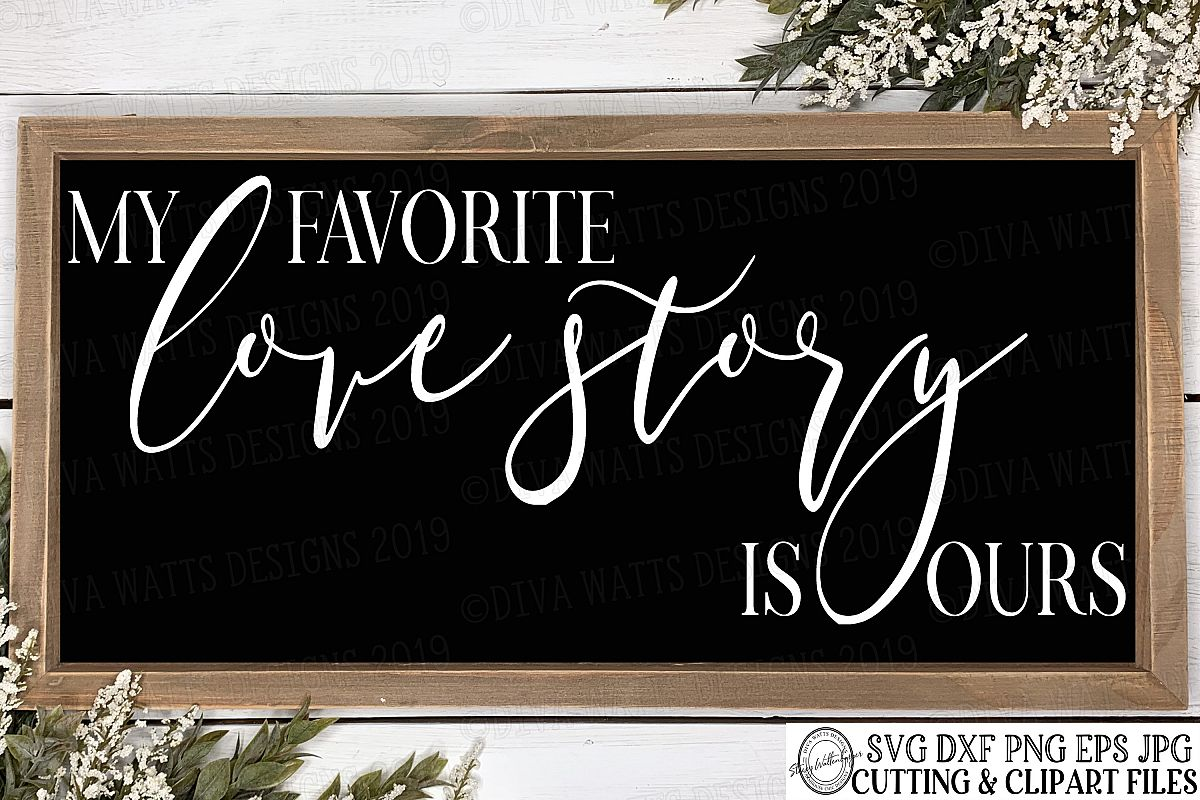 My Favorite Love Story Is Ours - Farmhouse - Cutting File example image 1