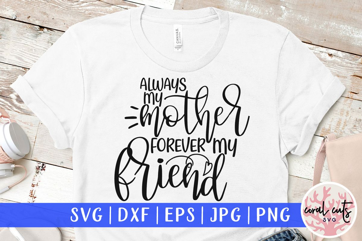 Always my mother forever my friend - Mother SVG EPS DXF PNG example image 1