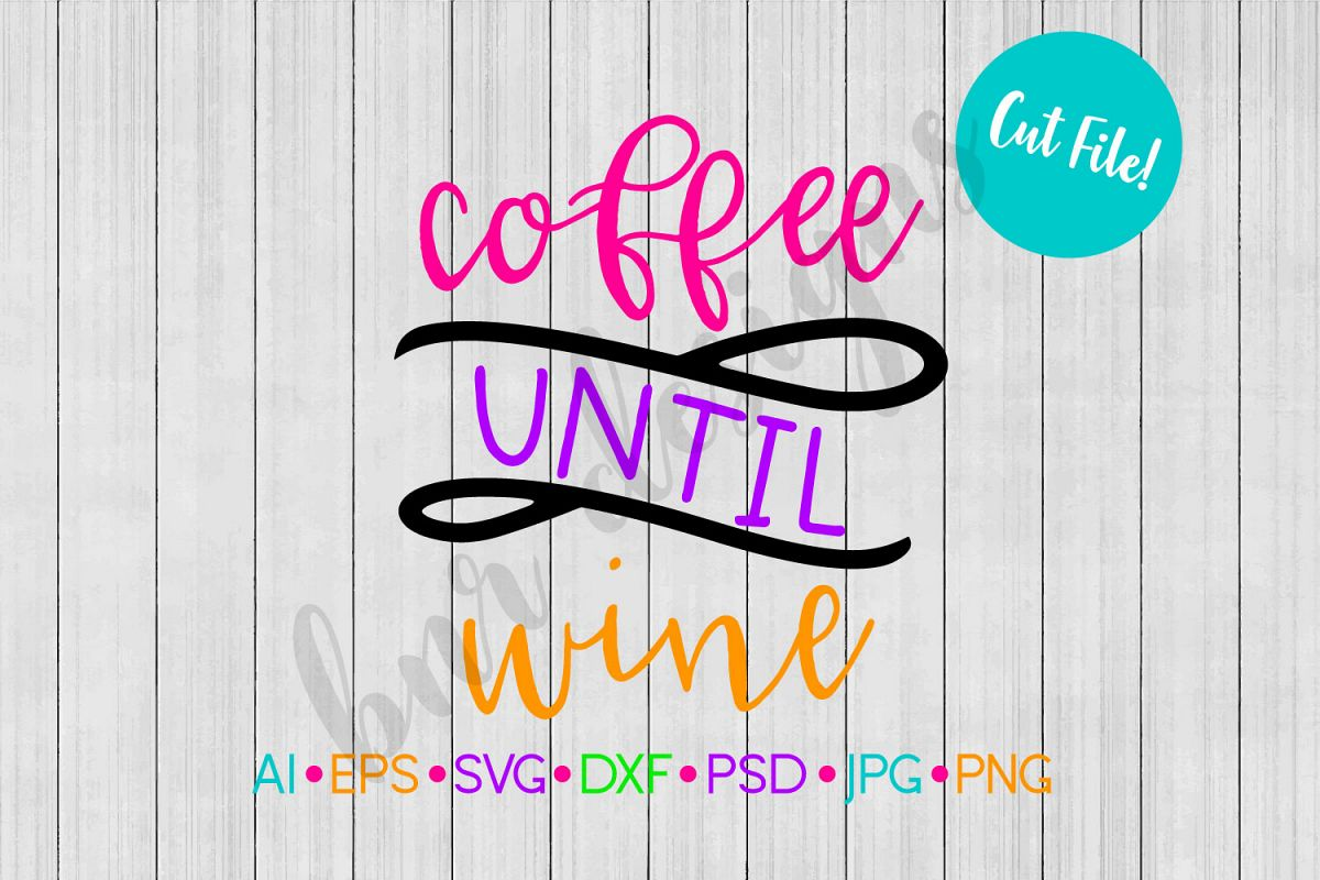 Coffee SVG, Coffee Until Wine SVG, Wine SVG, SVG File example image 1