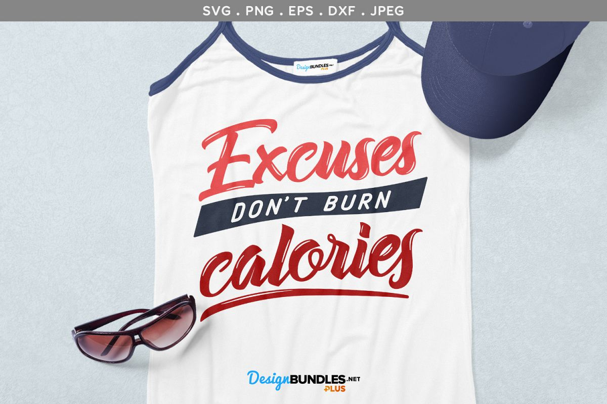 Excuses don't burn calories - svg, printable example image 1