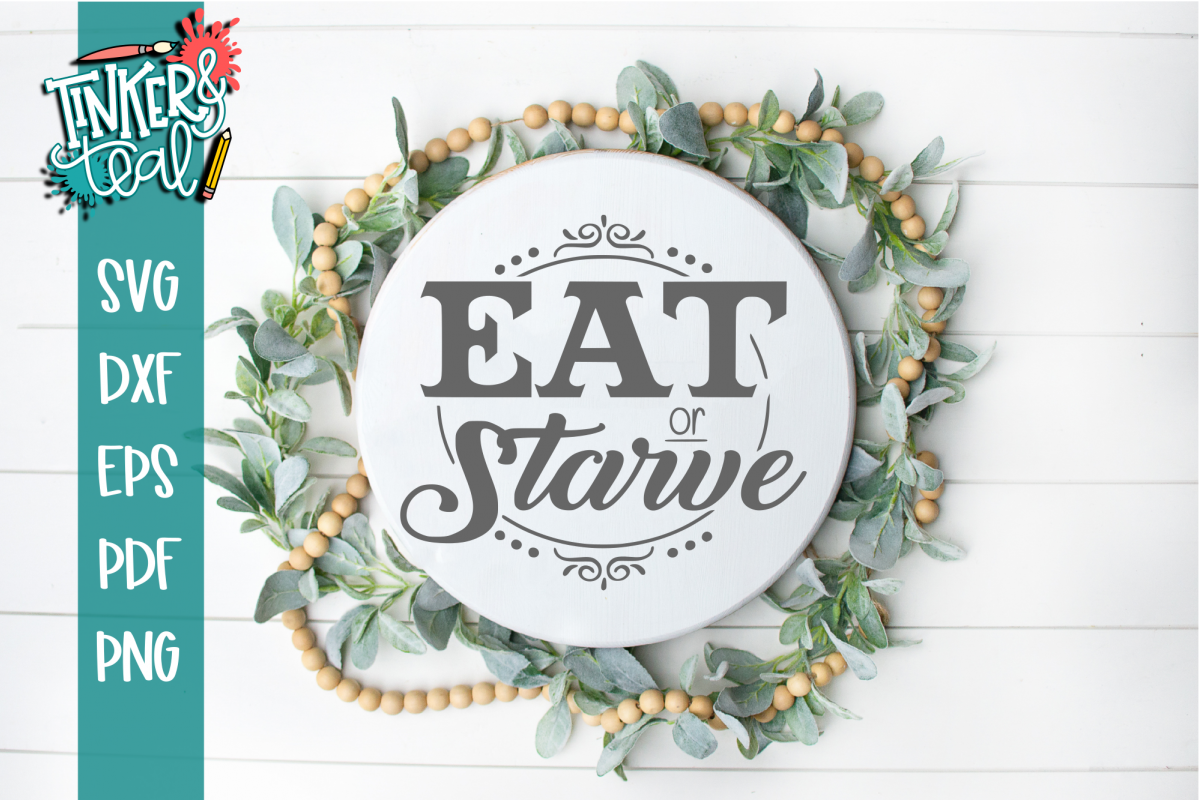 Eat Or Starve Funny Farmhouse SVG example image 1