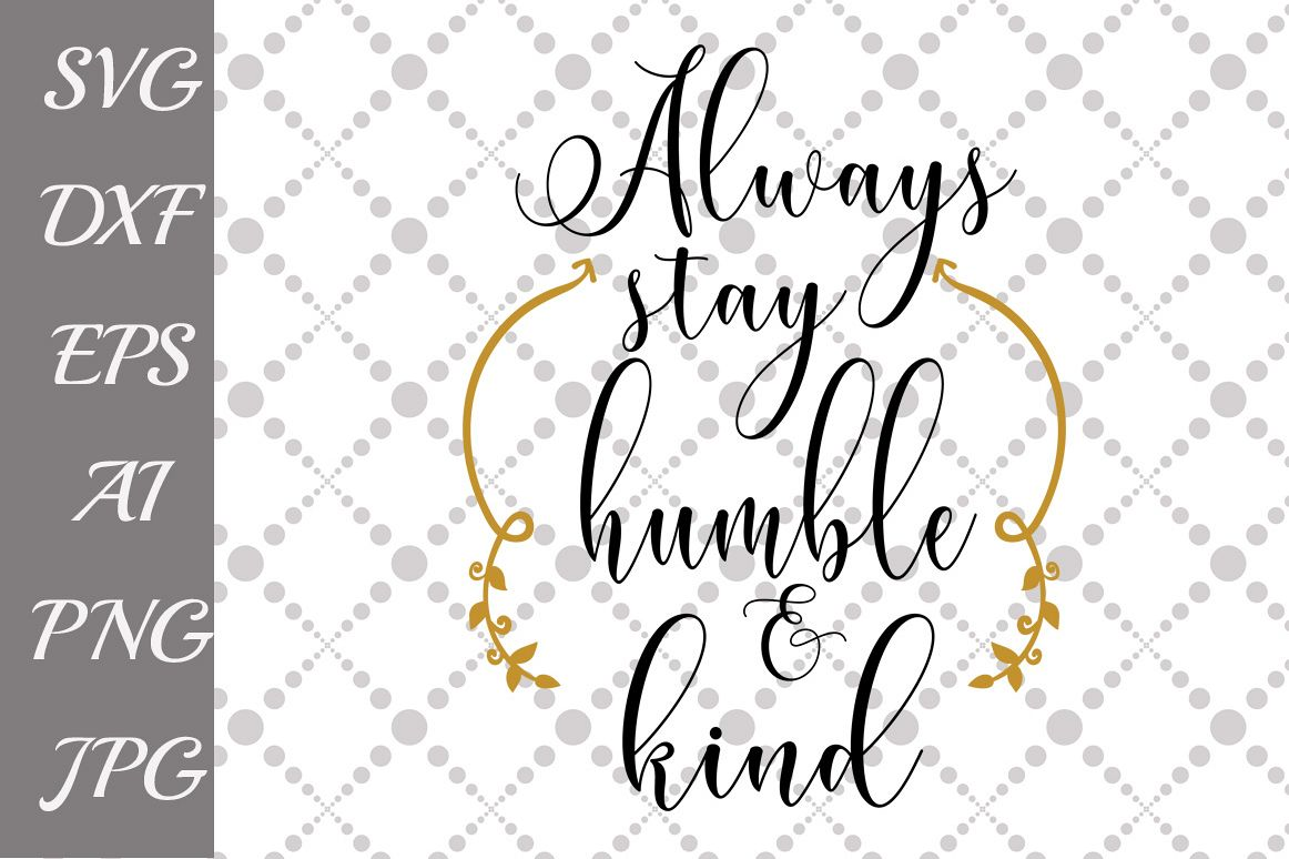 Always Stay Humble & Kind SVG example image 1